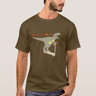 """They See Me Rollin'"" Funny T-Rex T-Shirt"