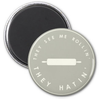They See Me Rollin- Grey Magnet