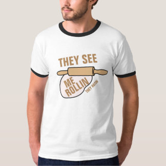 They See Me Rollin Shirt