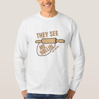 They See Me Rollin T Shirt