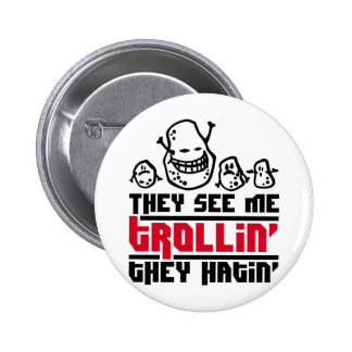 They see me trollin', they hatin' 6 cm round badge