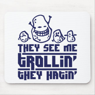 They see me trollin they hatin mousepad