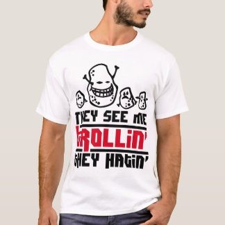 They see  me trollin', they hatin T-Shirt