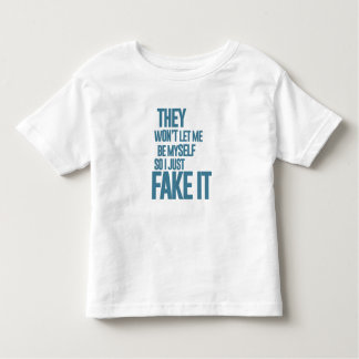 They won't let me be myself, so I just fake it Tee Shirts