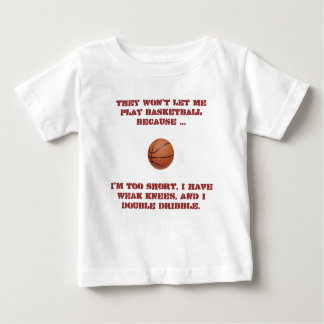 they-wont-let-me-play-basketball01 baby T-Shirt