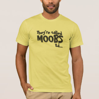 They're called MOOBS Ed... T-Shirt