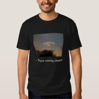 . . . They're Coming Closer!!! Shirt