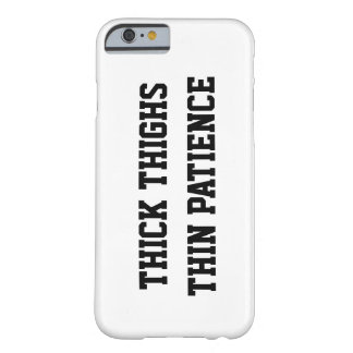 THICK THIGHS, THIN PATIENCE BARELY THERE iPhone 6 CASE