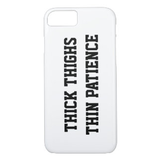 THICK THIGHS, THIN PATIENCE iPhone 7 CASE