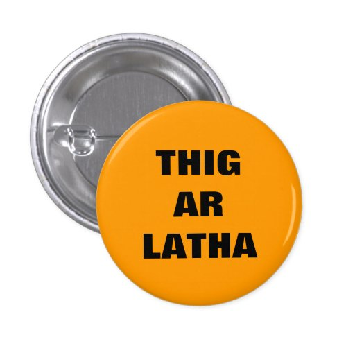Thig Ar Latha Gaelic Our Day Will Come Pinback Pinback Buttons