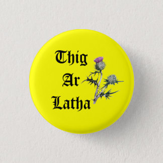 Thig Ar Latha Gaelic Thistle Our Day Will Come 3 Cm Round Badge