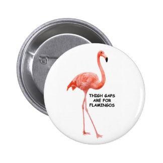 Thigh Gaps Are For Flamingos 6 Cm Round Badge