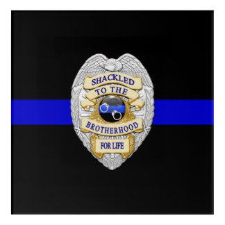 Thin Blue Line Shackled to the Brotherhood Badge Acrylic Print