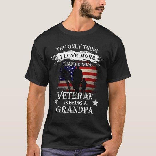 Thing I love more than being a veteran - Grandpa! T-Shirt