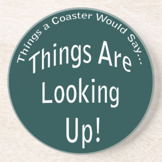 Things Are Looking Up Coaster