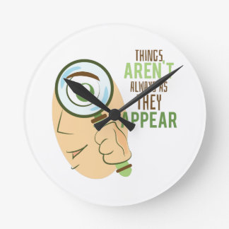 Things Aren't Always As They Appear Round Wall Clock