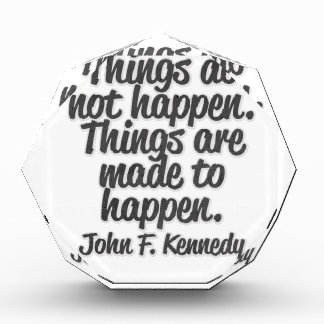 Things do not happen. Things are made to happen...