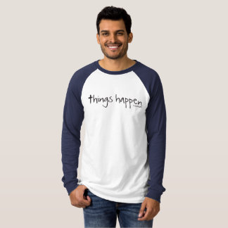Things Happen - Have Faith T-Shirt