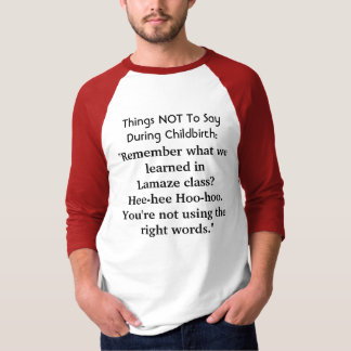 Things NOT to say during childbirth: T-Shirt