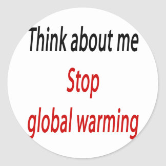Think About Me Stop Global Warming Round Sticker