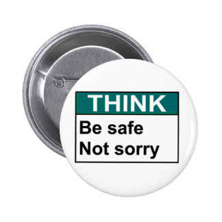 THINK Be Safe Not Sorry 6 Cm Round Badge