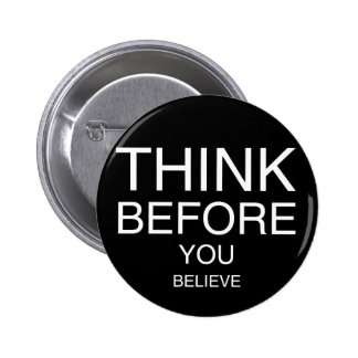 Think Before You Believe (Black) 6 Cm Round Badge