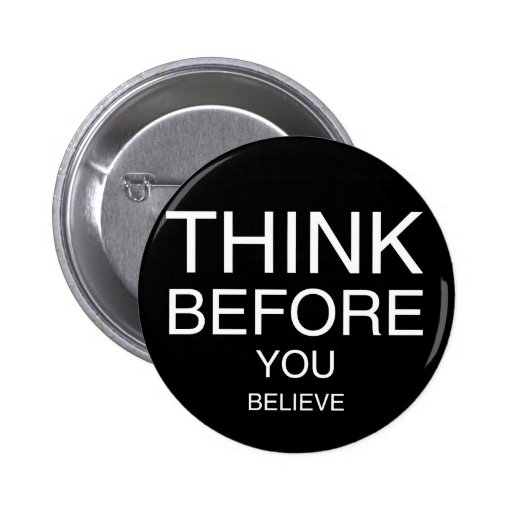 Think Before You Believe (Black) Pinback Button