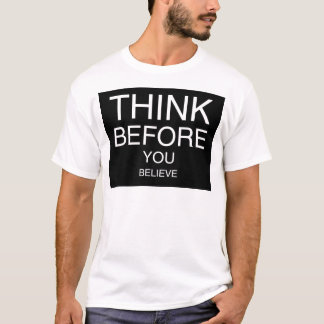 Think Before You Believe (Black) T-Shirt