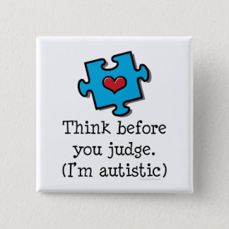 Think Before You Judge I'm Autistic Pin