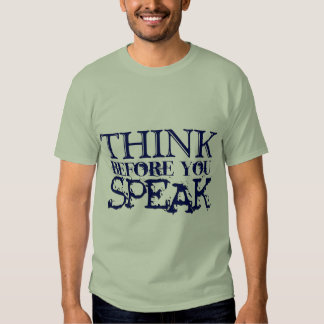 Think before you speak! shirt