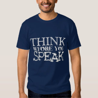 Think Before You Speak Tee Shirts