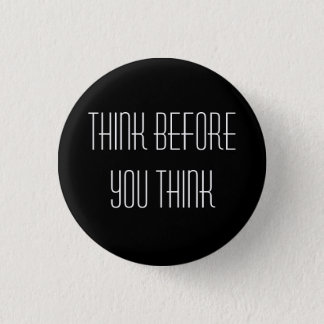 Think before you think-badge 3 cm round badge