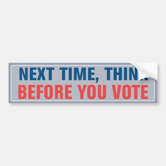 Think Before You Vote Bumper Sticker