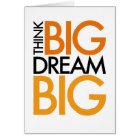 THINK BIG DREAM BIG! CARD