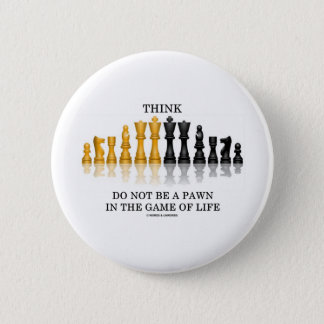 Think (Chess) Do Not Be A Pawn In The Game Of Life 6 Cm Round Badge