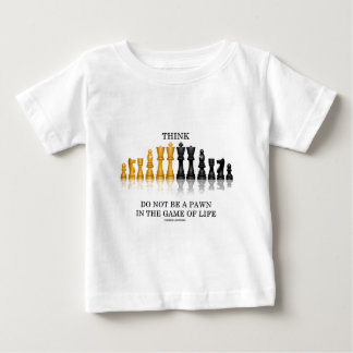 Think (Chess) Do Not Be A Pawn In The Game Of Life Baby T-Shirt