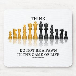 Think (Chess) Do Not Be A Pawn In The Game Of Life Mouse Mat