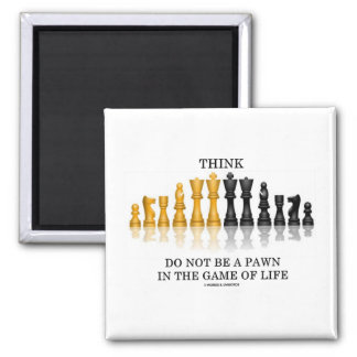 Think (Chess) Do Not Be A Pawn In The Game Of Life Square Magnet