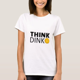 Think Dink  (Pickleball) T-Shirt