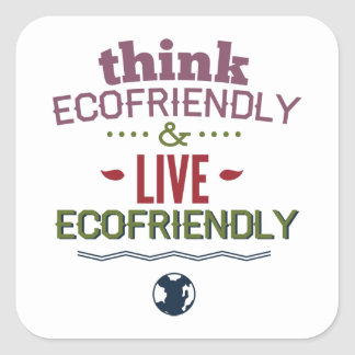 Think Ecofriendly And Live Ecofriendly Square Sticker