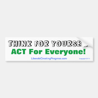 Think For Yourself Act For Everyone! Bumper Sticker