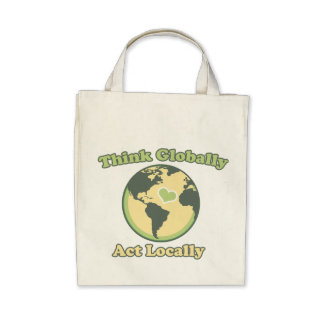 Think Global Act Local for Earth Day Canvas Bags