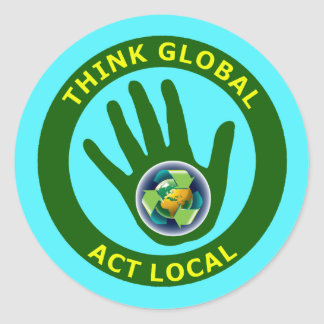 THINK GLOBAL, ACT LOCAL ROUND STICKER