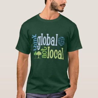Think Global Act Local T-Shirt