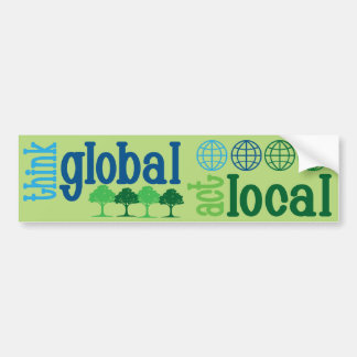 Think Global, Act Local t-shirts, caps, buttons fo Bumper Sticker