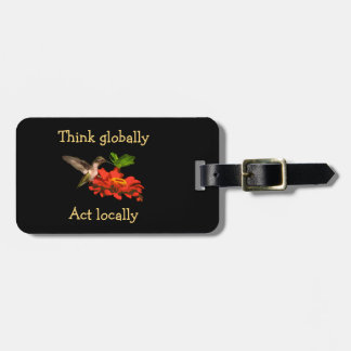 Think Globally Act Locally Hummingbird Luggage Tag