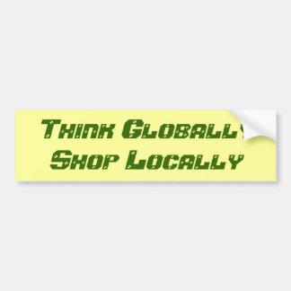 Think Globally Shop Locally Bumper Sticker