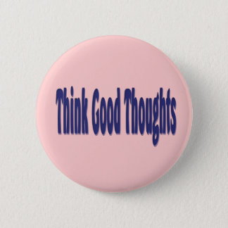 Think Good Thoughts 6 Cm Round Badge