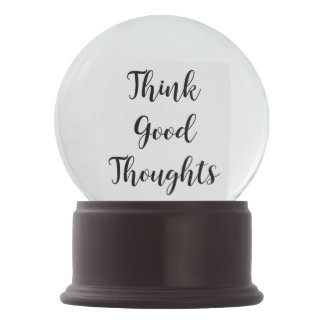 Think Good Thoughts Inspirational Message Snow Globes