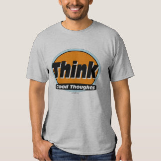 Think Good Thoughts Shirt